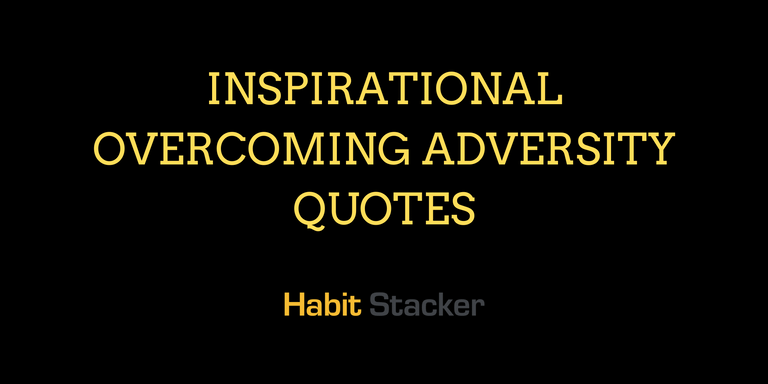 43 Inspirational Overcoming Adversity Quotes